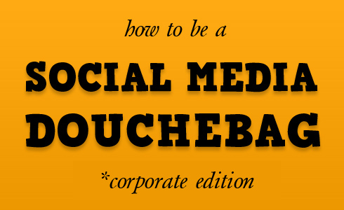 How to be a Social Media Douchebag corporate edition